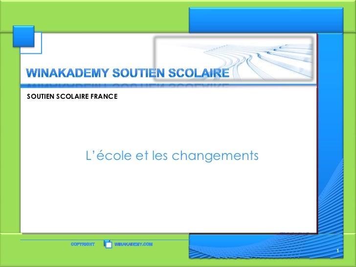 SOUTIEN SCOLAIRE FRANCE              L'école et les changements                                           1