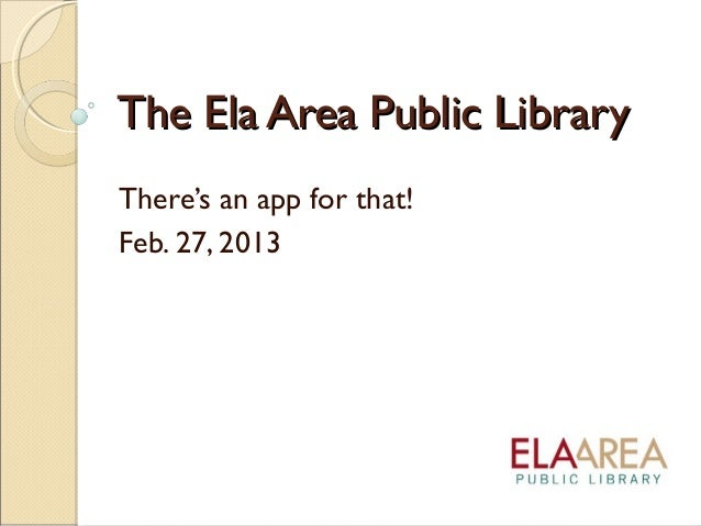 The Ela Area Public LibraryThere's an app for that!Feb. 27, 2013