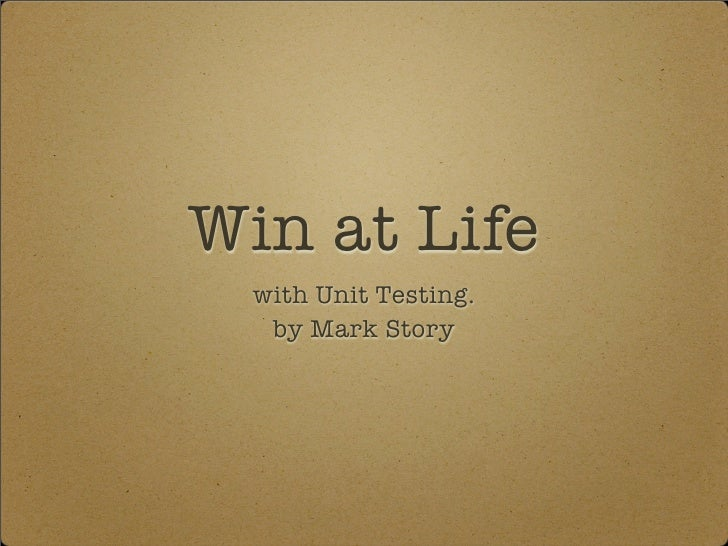 Win at Life   with Unit Testing.    by Mark Story
