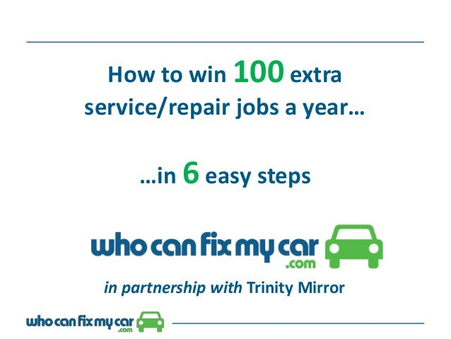 in partnership with Trinity Mirror How to win 100 extra service/repair jobs a year… …in 6 easy steps