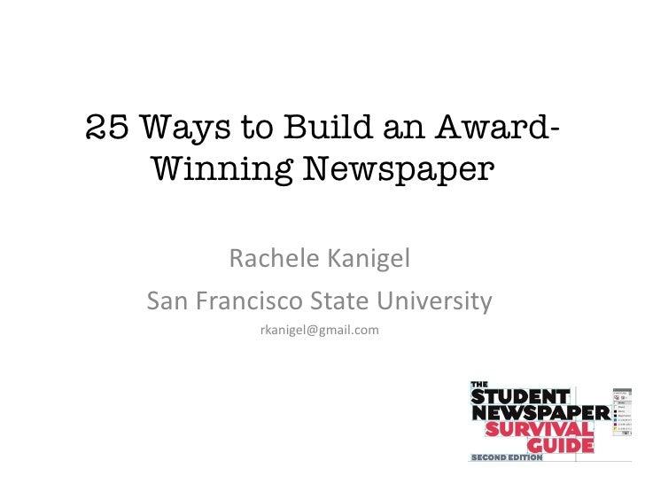 25 Ways to Build an Award-Winning Newspaper Rachele Kanigel San Francisco State University [email_address]
