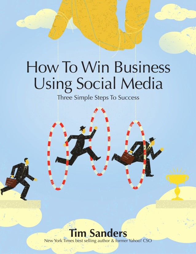 How To Win Business Using Social MediaCopyright 2012 Tim SandersAll rights reserved.Edited by Brittany BuczynskiCover desi...