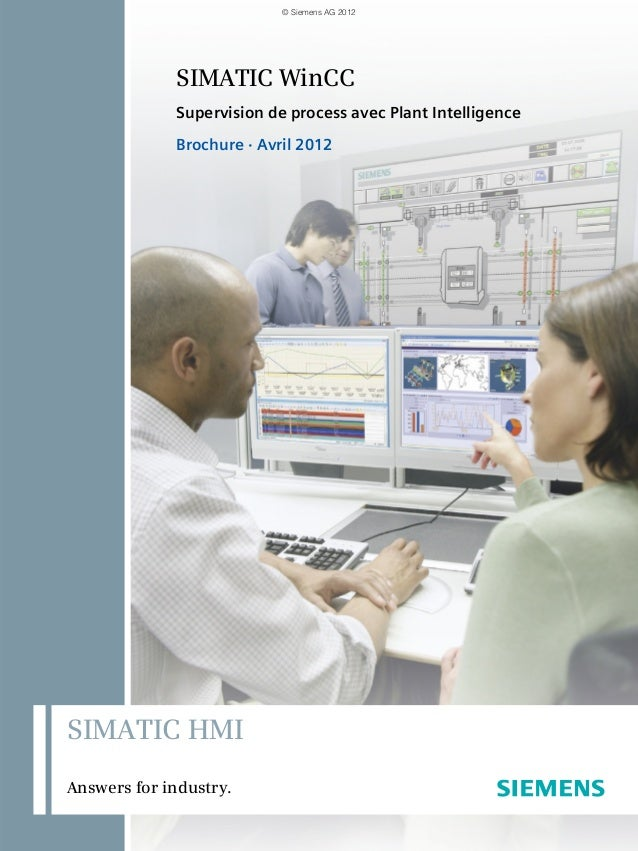 SIMATIC WinCC Supervision de process avec Plant Intelligence Brochure · Avril 2012 SIMATIC HMI Answers for industry. © Sie...