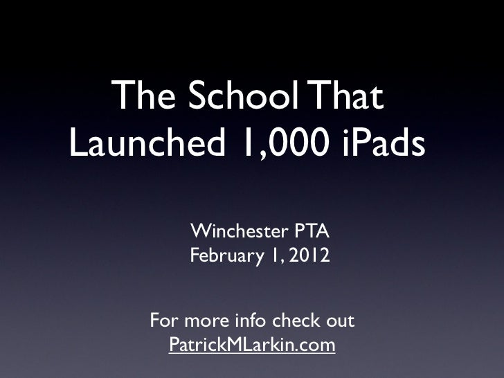 The School ThatLaunched 1,000 iPads        Winchester PTA        February 1, 2012    For more info check out      PatrickM...