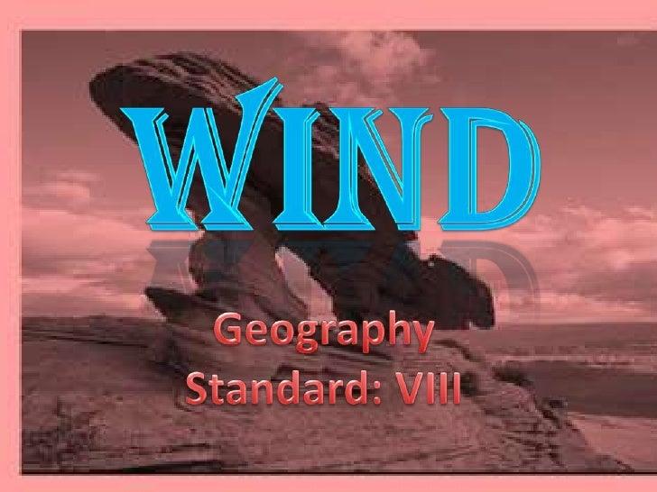 Wind <br />Geography<br />Standard: VIII<br />