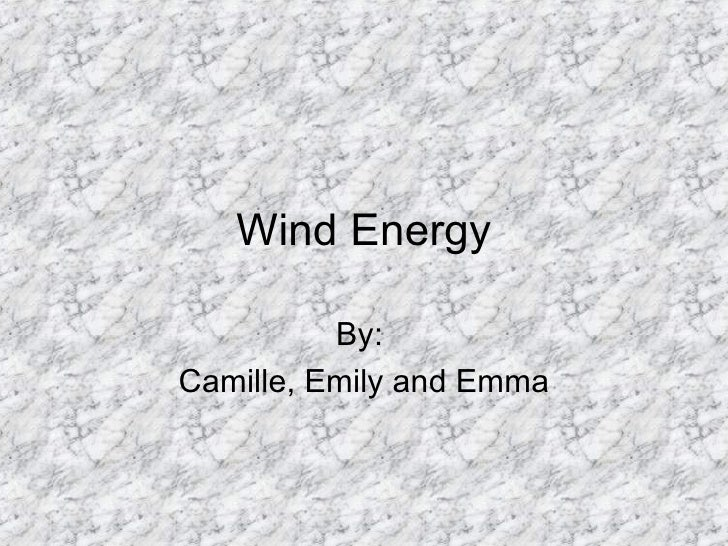Wind Energy By:  Camille, Emily and Emma