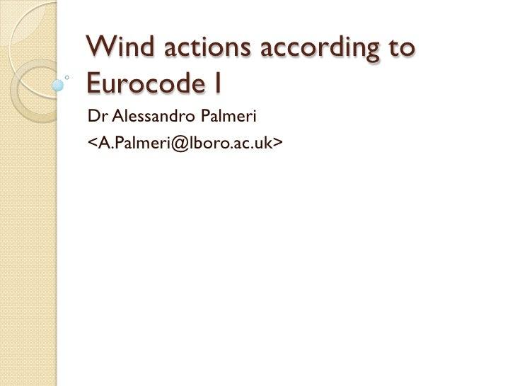 Wind actions according to Eurocode I Dr Alessandro Palmeri <A.Palmeri@lboro.ac.uk>