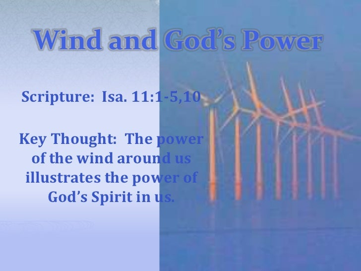 Wind and God's Power <br />Scripture:  Isa. 11:1-5,10<br />Key Thought:  The power of the wind around us illustrates the p...