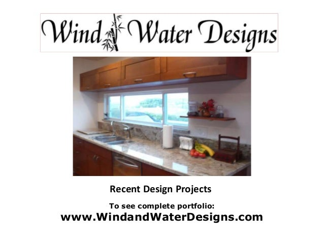 Recent Design Projects To see complete portfolio: www.WindandWaterDesigns.com