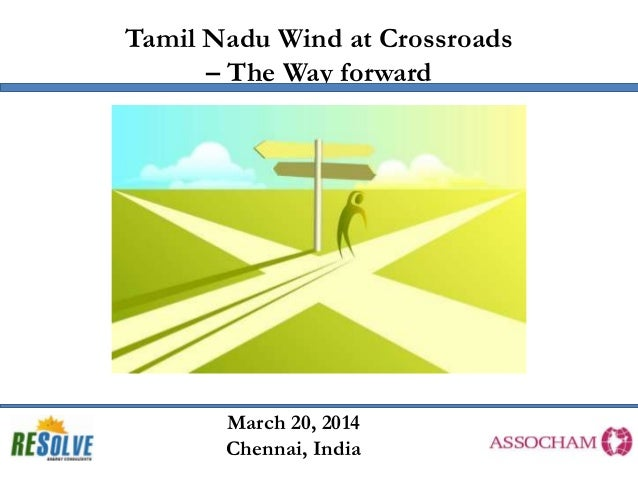 Tamil Nadu Wind at Crossroads – The Way forward March 20, 2014 Chennai, India
