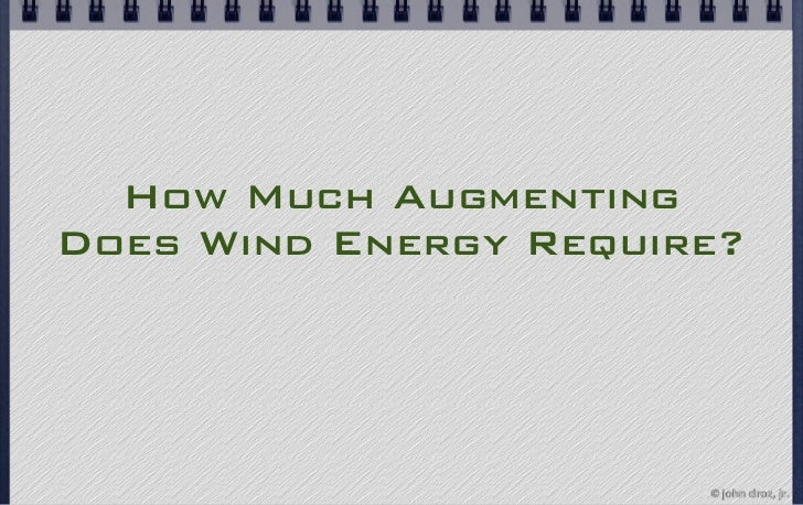 How Much AugmentingDoes Wind Energy Require?                       © john droz, jr.