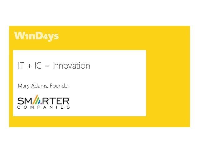 IT + IC = Innovation Mary Adams, Founder