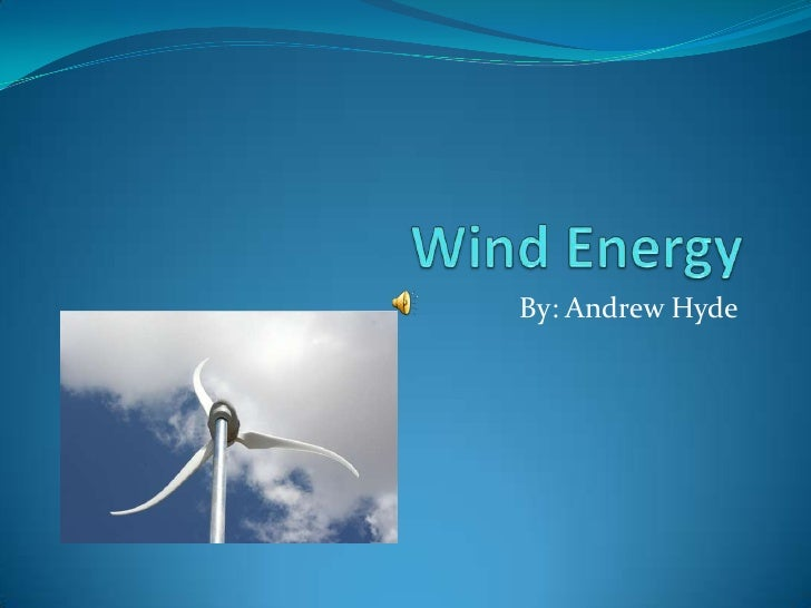 Wind Energy<br />By: Andrew Hyde<br />