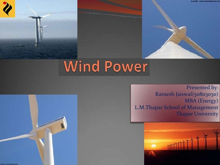 Wind Power<br />Presented by:<br />Ratnesh Jaiswal(50803030)<br />MBA (Energy)<br />L.M.Thapar School of Management<br />...