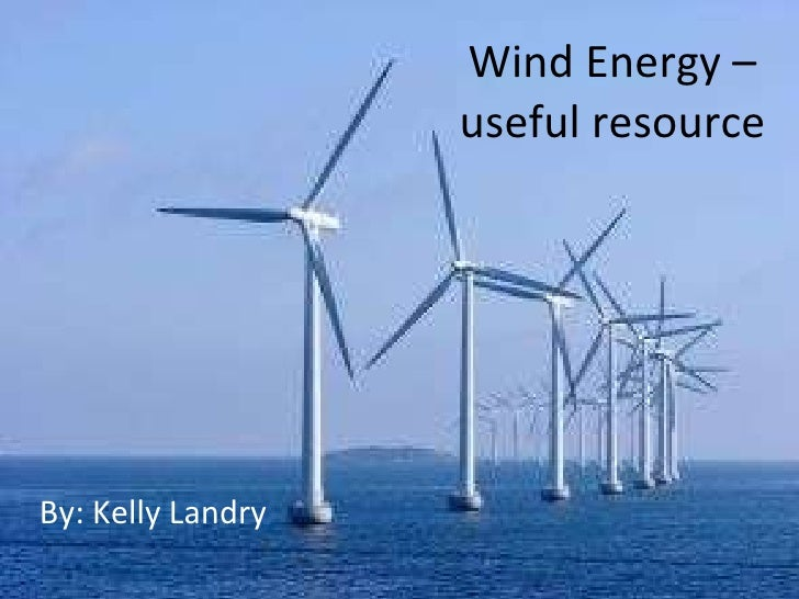 Wind Energy –  useful resource  By: Kelly Landry