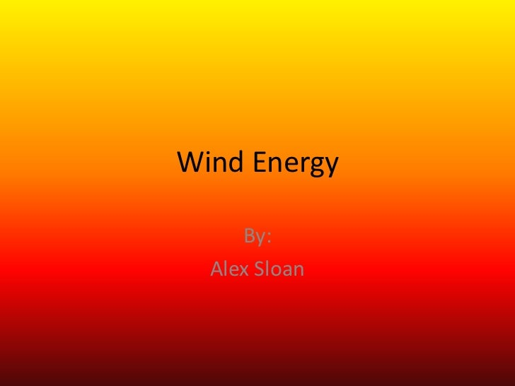 Wind Energy<br />By:<br />Alex Sloan<br />