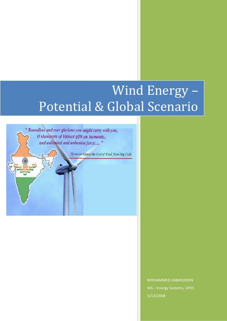 Wind Energy – Potential & Global Scenario                       MOHAMMED KABIRUDDIN                   MS – Energy Systems,...