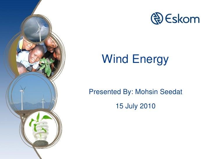 Wind EnergyPresented By: Mohsin Seedat       15 July 2010
