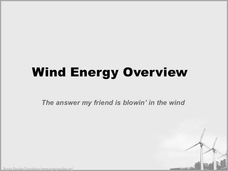 Wind Energy Overview  The answer my friend is blowin' in the wind