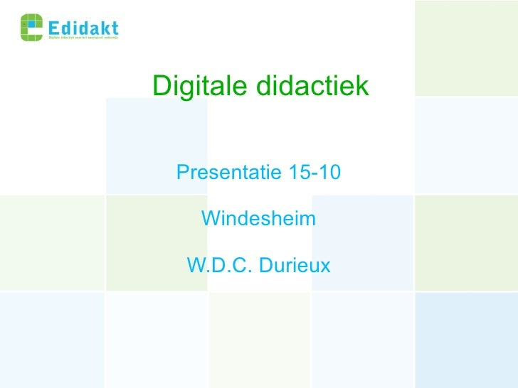 Digitale didactiek Presentatie 15-10 Windesheim W.D.C. Durieux