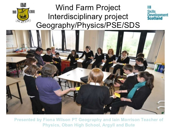 Wind Farm Project Interdisciplinary project Geography/Physics/PSE/SDS Presented by Fiona Wilson PT Geography and Iain Morr...