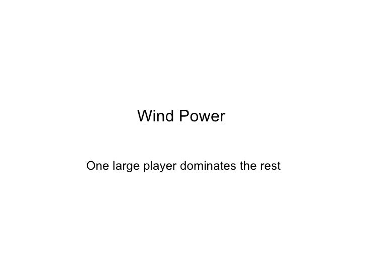 Wind Power  One large player dominates the rest