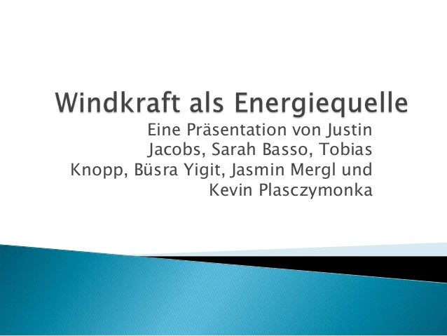 Eine Präsentation von JustinJacobs, Sarah Basso, TobiasKnopp, Büsra Yigit, Jasmin Mergl undKevin Plasczymonka