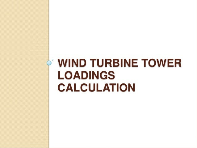 WIND TURBINE TOWERLOADINGSCALCULATION