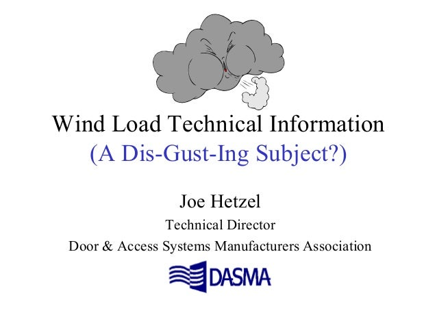 Wind Load Technical Information (A Dis-Gust-Ing Subject?) Joe Hetzel Technical Director Door & Access Systems Manufacturer...
