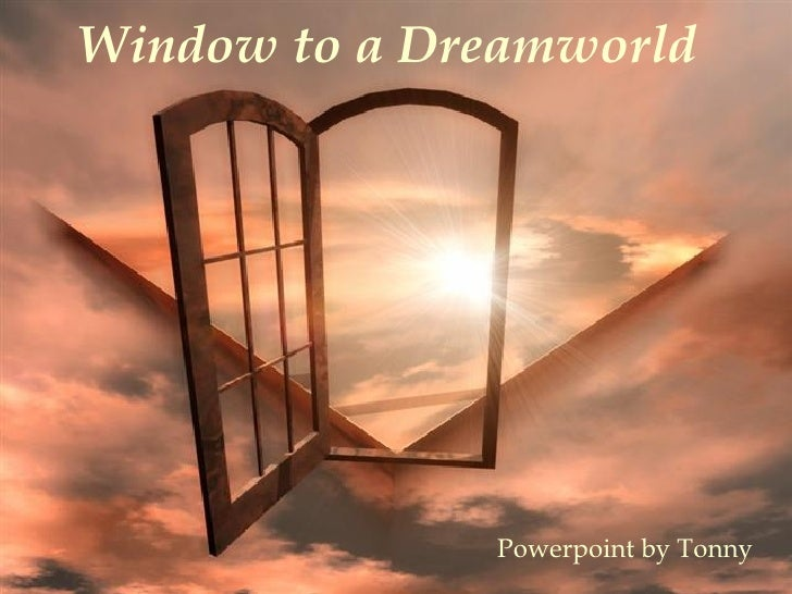 Window to a Dreamworld Powerpoint by Tonny