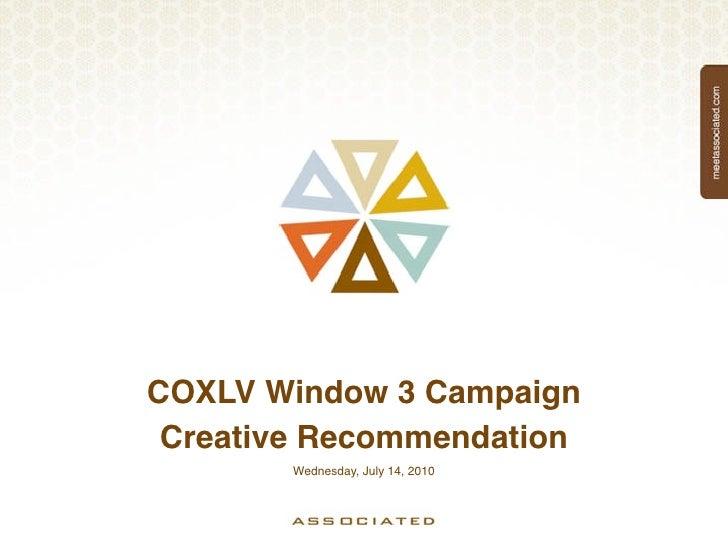 COXLV Window 3 Campaign  Creative Recommendation         Wednesday, July 14, 2010
