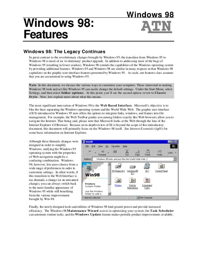 Windows 98Windows 98:FeaturesWindows 98: The Legacy Continues  In great contrast to the revolutionary changes brought by W...