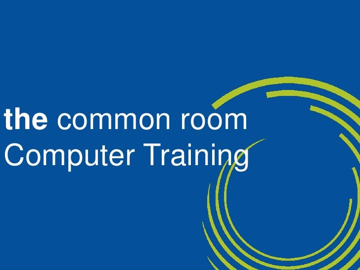 the common room<br />Computer Training<br />