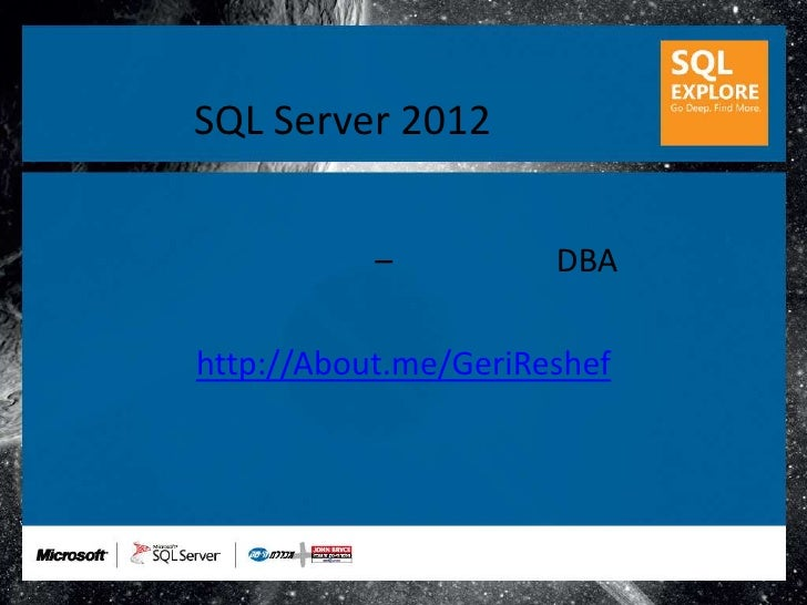 SQL Server 2012           –          DBAhttp://About.me/GeriReshef