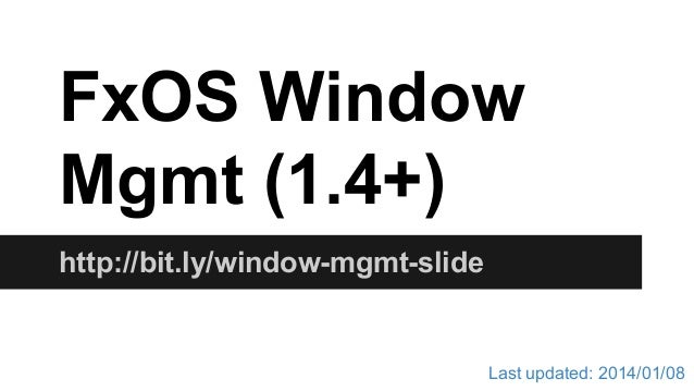 FxOS Window Mgmt (1.4+) http://bit.ly/window-mgmt-slide  Last updated: 2014/01/08