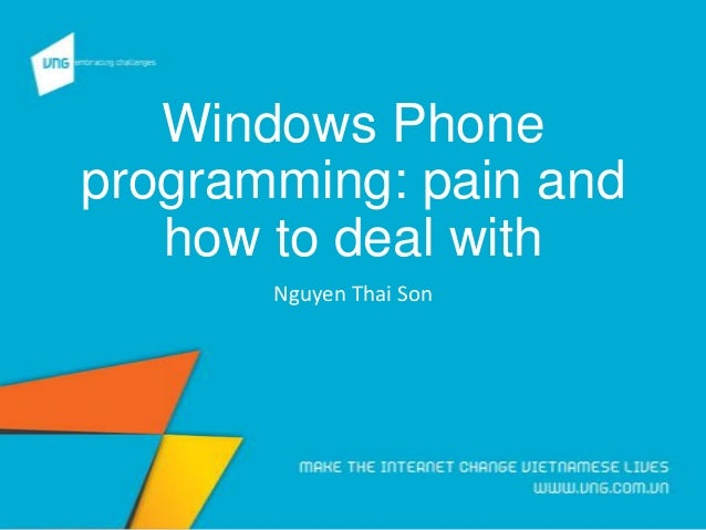 Windows Phone programming: pain and how to deal with Nguyen Thai Son