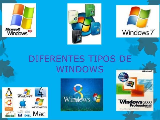 DIFERENTES TIPOS DE     WINDOWS