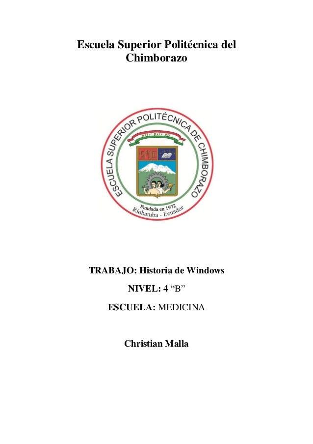 """Escuela Superior Politécnica del Chimborazo  TRABAJO: Historia de Windows NIVEL: 4 """"B"""" ESCUELA: MEDICINA  Christian Malla"""