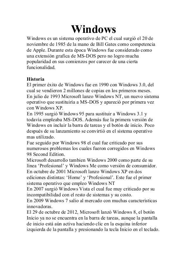 Windows Windows es un sistema operativo de PC el cual surgió el 20 de noviembre de 1985 de la mano de Bill Gates como comp...