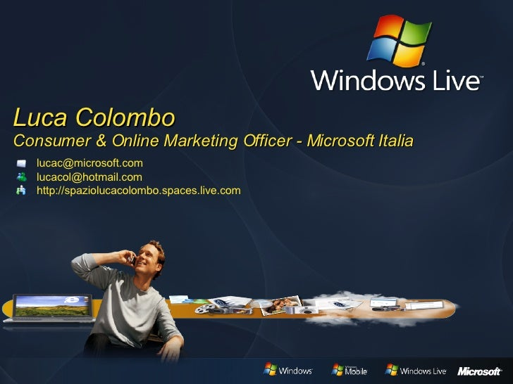 Luca Colombo Consumer & Online  Marketing Officer - Microsoft Italia 1 [email_address] [email_address] http://spaziolucaco...