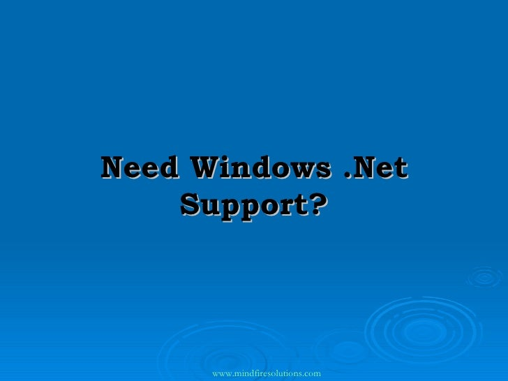 Need Windows .Net Support? www.mindfiresolutions.com