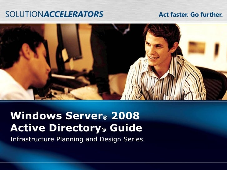 Windows Server ®  2008 ActiveDirectory ®  Guide Infrastructure Planning and Design Series