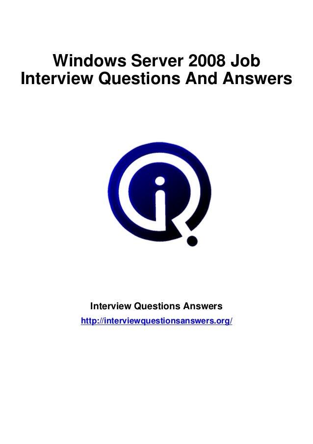 Windows Server 2008 JobInterview Questions And Answers        Interview Questions Answers      http://interviewquestionsan...