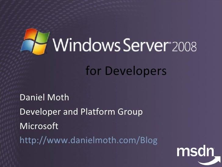 for Developers Daniel Moth Developer and Platform Group Microsoft http://www.danielmoth.com/Blog