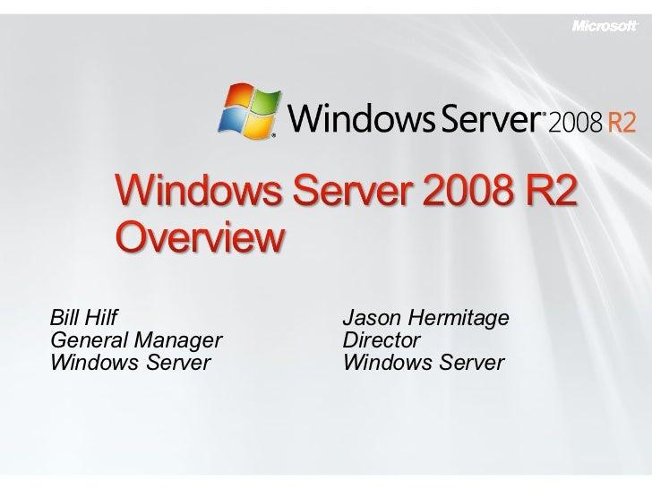 Bill Hilf  General Manager Windows Server Jason Hermitage Director Windows Server