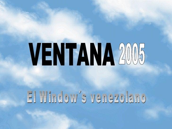 VENTANA 2005 El Window´s venezolano