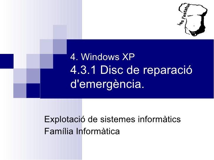 4. Windows XP 4.3.1 Disc de reparació d'emergència. Explotació de sistemes informàtics Família Informàtica