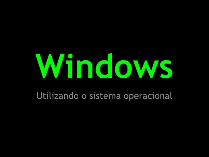 Windows<br />Utilizando o sistema operacional<br />