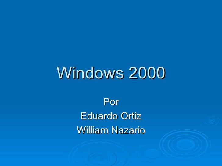 Windows 2000 Por Eduardo Ortiz William Nazario