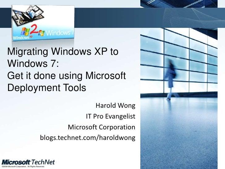Migrating Windows XP to Windows 7: Get it done using Microsoft Deployment Tools<br />Harold Wong<br />IT Pro Evangelist <b...